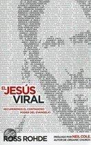 El Jesus Viral: Recuperemos El Contagioso Poder Del Evangelio = Viral Jesus