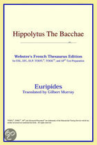 Hippolytus The Bacchae (Webster's French Thesaurus Edition)
