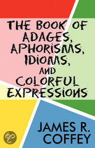 The Book of Adages, Aphorisms, Idioms, and Colorful Expressions