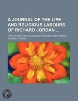 A Journal of the Life and Religious Labours of Richard Jordan; Late of Newton, in Gloucester County, New Jersey