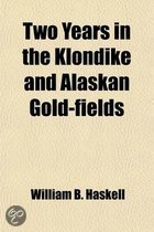 Two Years in the Klondike and Alaskan Gold-Fields; A Thrilling Narrative of Personal Experiences and Adventures in the Wonderful Gold Regions of Alask