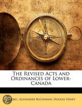 The Revised Acts and Ordinances of Lower-Canada