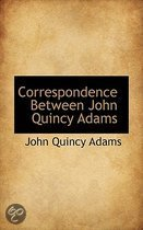 Correspondence Between John Quincy Adams
