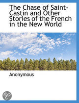 The Chase of Saint-Castin and Other Stories of the French in the New World