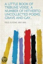 A Little Book of Tribune Verse; A Number of Hitherto Uncollected Poems, Grave and Gay...