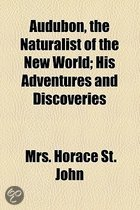 Audubon, the Naturalist of the New World; His Adventures and Discoveries