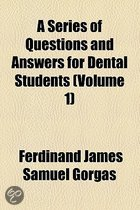A Series of Questions and Answers for Dental Students Volume 1