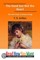 The Hand But Not The Heart : The Life-Trials Of Jessie Loring