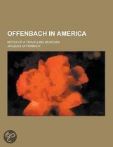9780217841542 - Jacques Offenbach - Offenbach In America; Notes Of A Travelling Musician
