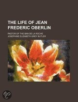 The Life of Jean Frederic Oberlin; Pastor of the Ban de La Roche