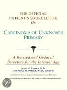 The Official Patient's Sourcebook On Carcinoma Of Unknown Primary