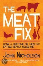 The Meat Fix: How a Lifetime of Healthy Eating Nearly Killed Me!. John Nicholson