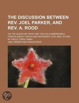 The Discussion Between REV. Joel Parker, and REV. A. Rood; On the Question  What Are the Evils Inseparable from Slavery,  Which Was Referred to by Mrs. Stowe, in  Uncle Tom's Cabin.