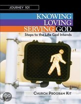 Journey 101 - Church Program Kit: Knowing God, Loving God, and Serving God: Steps to the Life God Intends