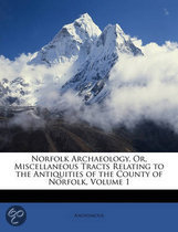 Norfolk Archaeology, Or, Miscellaneous Tracts Relating to the Antiquities of the County of Norfolk, Volume 1
