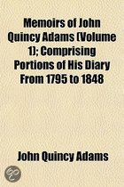 Memoirs of John Quincy Adams Volume 1; Comprising Portions of His Diary from 1795 to 1848