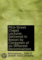 Pitts-Street Chapel Lectures Delivered in Boston by Clergymen of Six Different Denominations