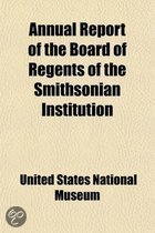 Annual Report of the Board of Regents of the Smithsonian Institution Volume 1884