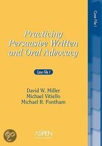 Practicing Persuasive Written and Oral Advocacy