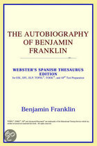 The Autobiography of Benjamin Franklin (Webster's Spanish Thesaurus Edition)