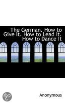 The German. How to Give It. How to Lead It. How to Dance It