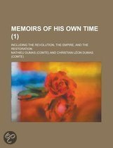 Memoirs of His Own Time; Including the Revolution, the Empire, and the Restoration (1)