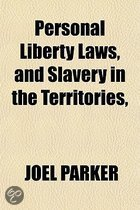 Personal Liberty Laws, and Slavery in the Territories,
