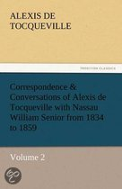 Correspondence & Conversations of Alexis de Tocqueville with Nassau William Senior from 1834 to 1859