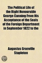 The Political Life of the Right Honourable George Canning (Volume 3); Together with a Short Review of Foreign Affairs Subsequently to That Event