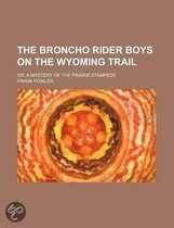 The Broncho Rider Boys on the Wyoming Trail; Or, a Mystery of the Prairie Stampede