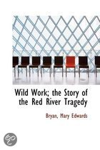 Wild Work; the Story of the Red River Tragedy