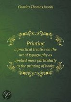 Printing a Practical Treatise on the Art of Typography as Applied More Particularly to the Printing of Books