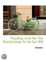 Proceedings of the New York Historical Society. for the Year 1848