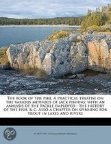 The Book of the Pike. a Practical Treatise on the Various Methods of Jack Fishing; With an Analysis of the Tackle Employed - The History of the Fish, & C. Also a Chapter on Spinning for Trout in Lakes and Rivers