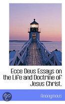 Ecce Deus Essays on the Life and Doctrine of Jesus Christ.