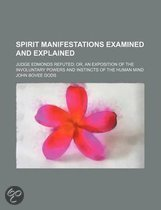 Spirit Manifestations Examined and Explained; Judge Edmonds Refuted Or, an Exposition of the Involuntary Powers and Instincts of the Human Mind