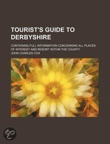 Tourist's Guide To Derbyshire; Containing Full Information Concerning All Places Of Interest And Resort Within The County