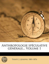 Anthropologie Sp Culative G N Rale... Volume 1
