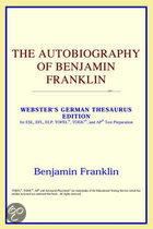 The Autobiography Of Benjamin Franklin (Webster's German Thesaurus Edition)