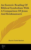 An Esoteric Reading of Biblical Symbolism with a Comparison of Jesus and Krishnamurti