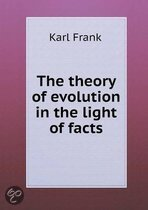 The Theory of Evolution in the Light of Facts