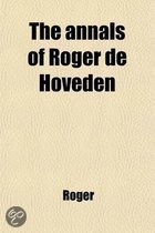 The Annals Of Roger De Hoveden (Volume 1); Comprising The History Of England And Of Other Countries Of Europe From A.D. 732 To A.D. 1201