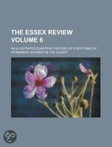 The Essex Review; An Illustrated Quarterly Record of Everything of Permanent Interest in the County Volume 6