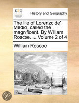 The Life of Lorenzo de' Medici, Called the Magnificent. by William Roscoe. ... Volume 2 of 4