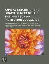 Annual Report of the Board of Regents of the Smithsonian Institution Volume 5-7