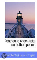 Panthea, a Greek Tale, and Other Poems