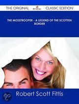 The Mosstrooper - A Legend of the Scottish Border - The Original Classic Edition