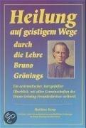 Heilung auf geistigem Wege durch die Lehre Bruno Gönings