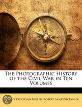 The Photographic History of the Civil War in Ten Volumes