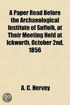 A Paper Read Before the Archaeological Institute of Suffolk, at Their Meeting Held at Ickworth, October 2nd, 1856